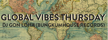 Free Entry : Global Vibes Thursday with Bungkumhouse Records Dj