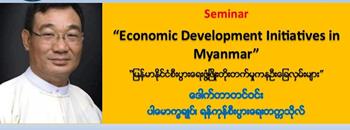 "Seminar on ""Economic Development Initiatives in Myanmar"" Zipevent"