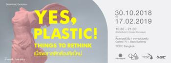 """นิทรรศการ """"Yes, Plastic! Things to Rethink: เมื่อพลาสติกต้องคิดใหม่"""" Zipevent"""