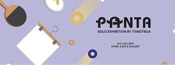 Panta: Solo Exhibition by Itsnotbua Zipevent